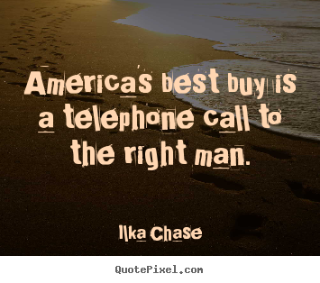 Ilka Chase picture quotes - America's best buy is a telephone call to the right man. - Inspirational quotes