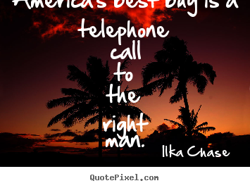 Create custom picture quotes about inspirational - America's best buy is a telephone call to the right man.