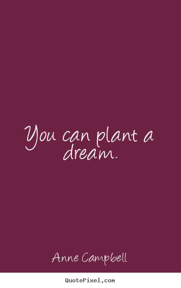Design picture quote about inspirational - You can plant a dream.