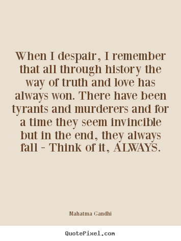 Inspirational quote - When i despair, i remember that all through history the way of truth..
