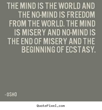 Osho photo quotes - The mind is the world and the no-mind is freedom from.. - Inspirational quotes