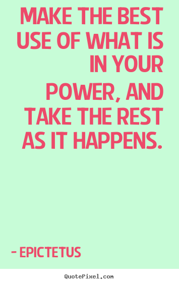 Inspirational quotes - Make the best use of what is in your power, and take the rest as..