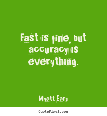 Inspirational quote - Fast is fine, but accuracy is everything.