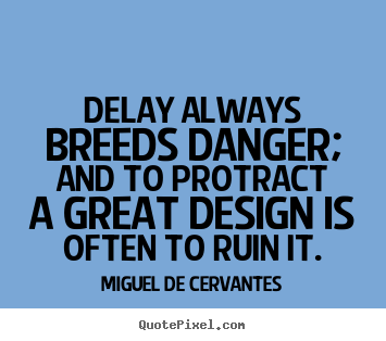 Create graphic photo quotes about inspirational - Delay always breeds danger; and to protract a great design..