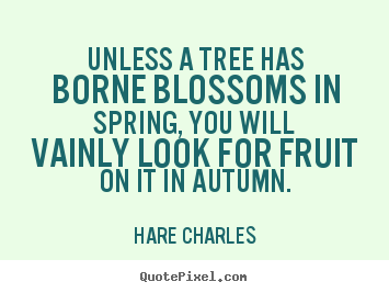 Make picture quote about inspirational - Unless a tree has borne blossoms in spring,..