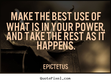 Make the best use of what is in your power, and take.. Epictetus top inspirational quotes