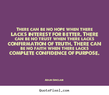Inspirational quotes - There can be no hope when there lacks interest for better. there can..