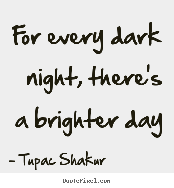 Make poster quotes about inspirational - For every dark night, there's a brighter day