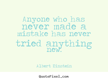 Anyone who has never made a mistake has never tried anything new. Albert Einstein famous inspirational quote