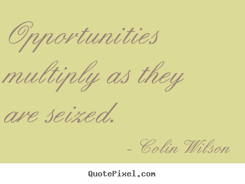 Inspirational quotes - Opportunities multiply as they are seized.