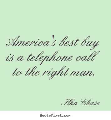 Inspirational quotes - America's best buy is a telephone call to the..