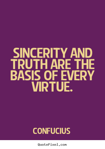 Quotes about inspirational - Sincerity and truth are the basis of every virtue.