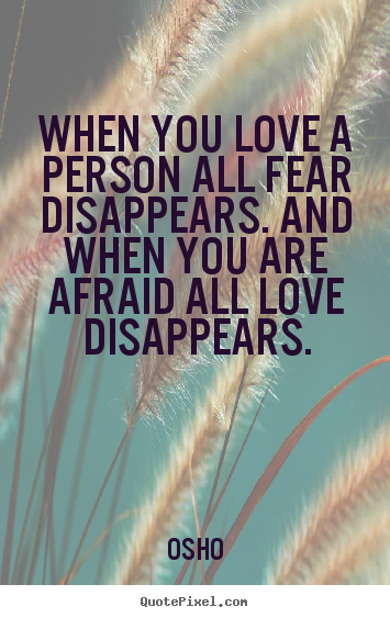 Design image quotes about inspirational - When you love a person all fear disappears. and when you are afraid..