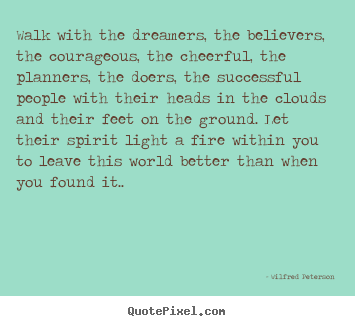 Quote about inspirational - Walk with the dreamers, the believers, the courageous, the cheerful,..