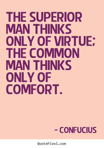 Confucius picture quotes - The superior man thinks only of virtue; the common man thinks.. - Inspirational quotes
