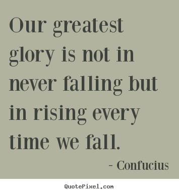 Make custom picture quotes about inspirational - Our greatest glory is not in never falling but in rising every..
