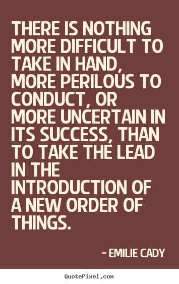Diy picture quotes about inspirational - There is nothing more difficult to take in hand, more perilous..