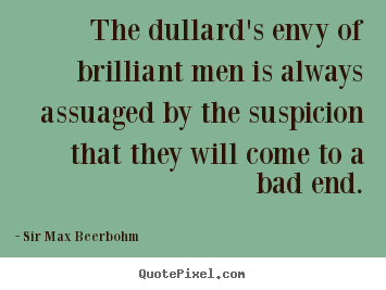 Inspirational quotes - The dullard's envy of brilliant men is always..