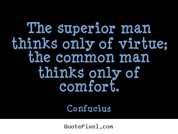 Confucius photo quotes - The superior man thinks only of virtue; the common.. - Inspirational quote