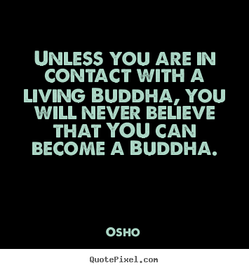 Osho photo quote - Unless you are in contact with a living buddha, you will.. - Inspirational quotes