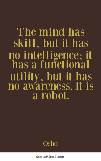 Create graphic poster quotes about inspirational - The mind has skill, but it has no intelligence; it has a functional..