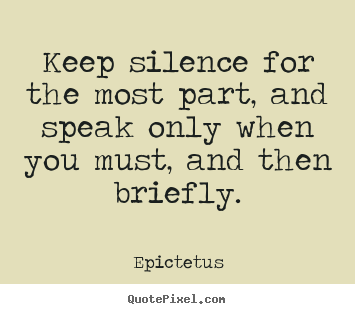Inspirational quotes - Keep silence for the most part, and speak only..