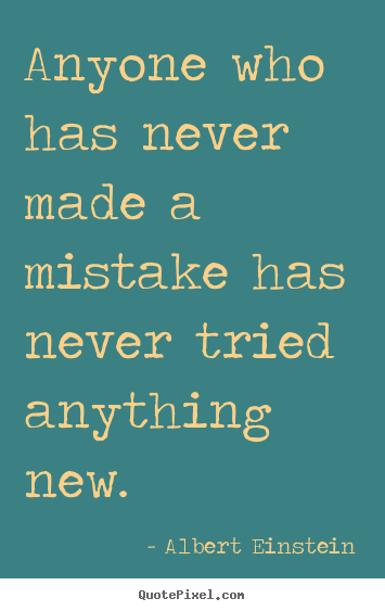Inspirational quotes - Anyone who has never made a mistake has never tried anything..
