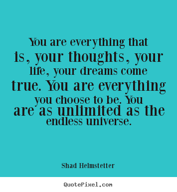 Create your own picture quote about inspirational - You are everything that is, your thoughts, your life, your..