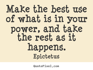 Quotes about inspirational - Make the best use of what is in your power, and take the..