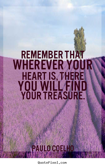 Paulo Coelho picture quotes - Remember that wherever your heart is, there you will find.. - Inspirational sayings