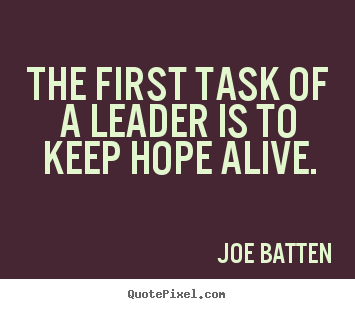 Inspirational quotes - The first task of a leader is to keep hope..