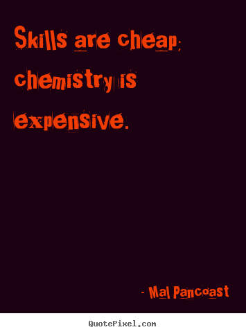 Create graphic picture quotes about inspirational - Skills are cheap; chemistry is expensive.