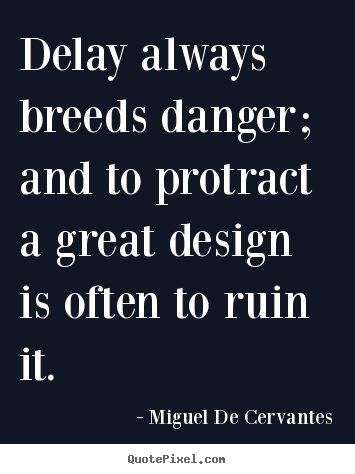 Make personalized picture quotes about inspirational - Delay always breeds danger; and to protract a great design is often..