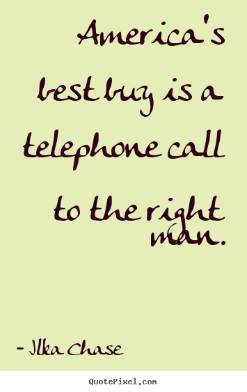 Make personalized picture sayings about inspirational - America's best buy is a telephone call to the right..