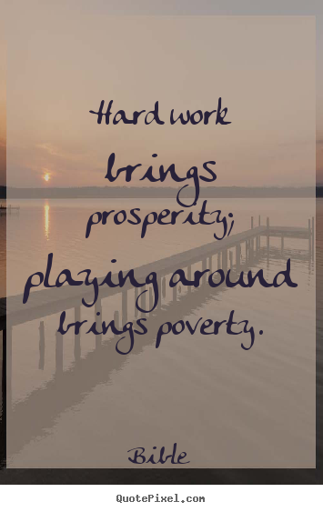 How to design picture sayings about inspirational - Hard work brings prosperity; playing around brings poverty.