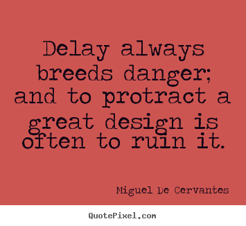 Design custom picture quotes about inspirational - Delay always breeds danger; and to protract a great..