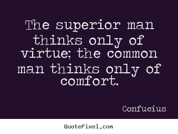 Confucius picture quotes - The superior man thinks only of virtue; the common man thinks only.. - Inspirational quotes