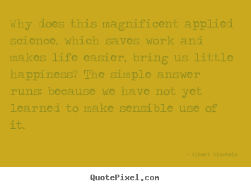 Design your own picture quote about inspirational - Why does this magnificent applied science, which..