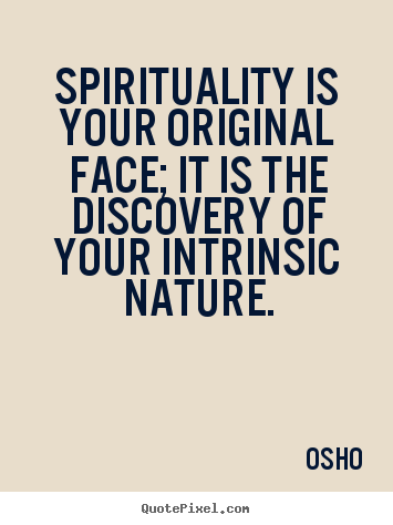 Make picture quotes about inspirational - Spirituality is your original face; it is..