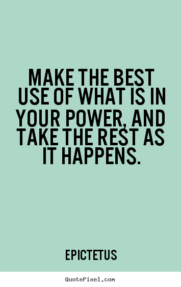 Make the best use of what is in your power, and take.. Epictetus popular inspirational quotes