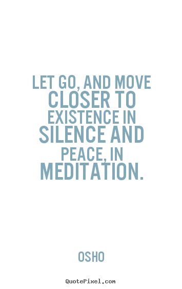 Quotes about inspirational - Let go, and move closer to existence in silence and peace, in..