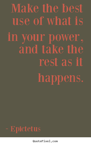 Quotes about inspirational - Make the best use of what is in your power, and take the rest as..