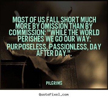 Quotes about inspirational - Most of us fall short much more by omission than by commission:..