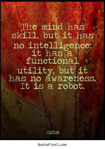 Quote about inspirational - The mind has skill, but it has no intelligence;..