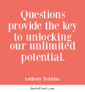 Quote about inspirational - Questions provide the key to unlocking our unlimited potential.