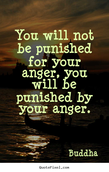 Quotes about inspirational - You will not be punished for your anger, you..