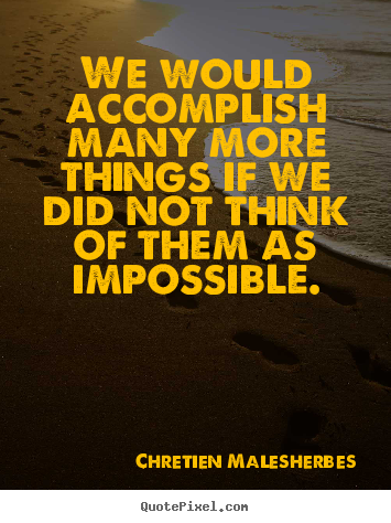 Inspirational quotes - We would accomplish many more things if we did not..