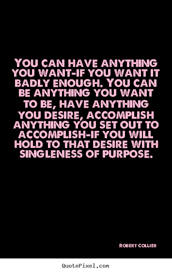 Inspirational quotes - You can have anything you want-if you want it..