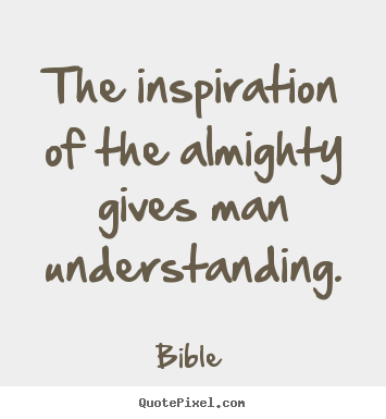 Design picture quotes about inspirational - The inspiration of the almighty gives man understanding.
