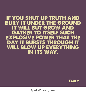 Create graphic picture quotes about inspirational - If you shut up truth and bury it under the ground..
